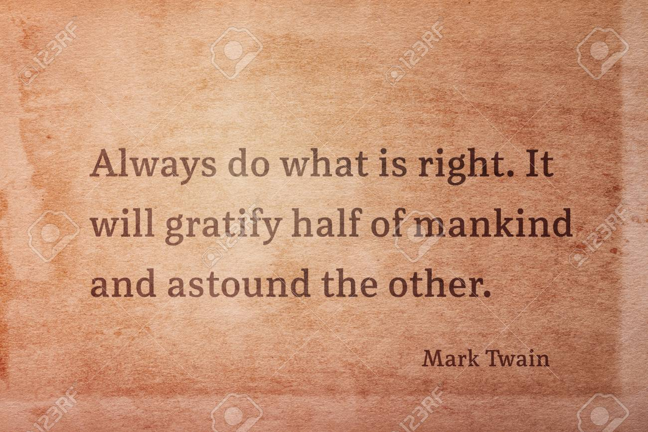 Always Do What Is Right It Will Gratify Half Of Mankind Famous