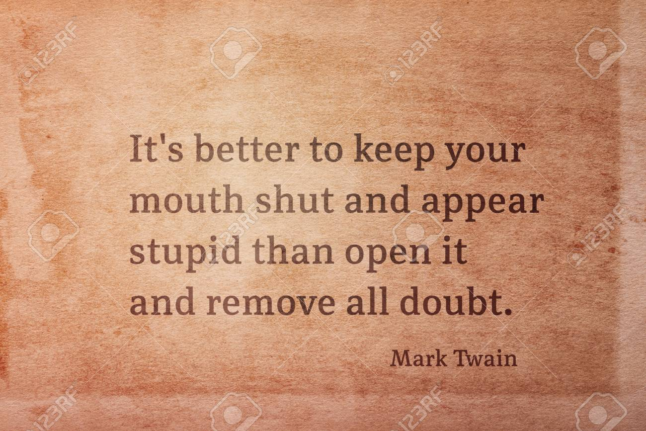 Its Better To Keep Your Mouth Shut And Appear Stupid Famous