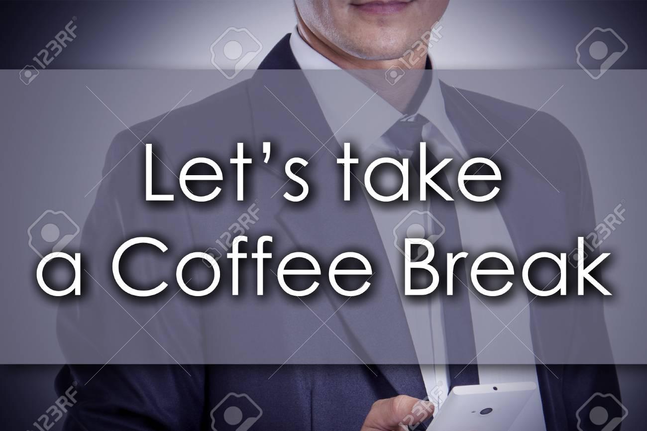 Take Break Coffeebreak : Let s take a coffee break young businessman with text