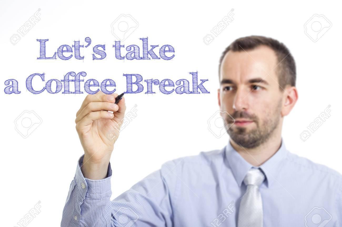 Take Break Coffeebreak : Let s take a coffee break young businessman writing blue text
